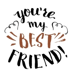 You are my best friend calligraphy vector image vector image