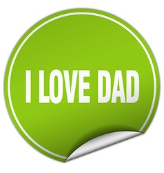 I love dad round green sticker isolated on white vector