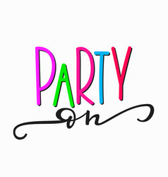 party on girl t-shirt quote lettering vector image vector image