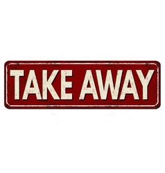 Take away vintage rusty metal sign vector