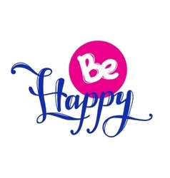 Be Happy quote design Hand lettered vector image