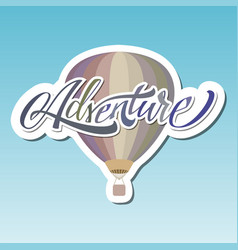 Adventure hot air baloon lettering sticker vector