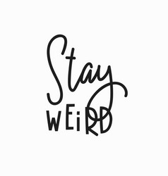 stay weird quote typography lettering vector image