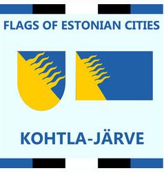 Flag of estonian city kohtla-jarve vector