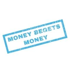 Money begets money rubber stamp vector