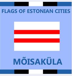 Flag of estonian city moisakula vector