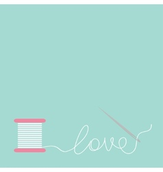 Needle and spool thread in shape of word love flat vector