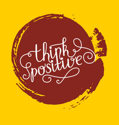 hand lettering think positive on grunge brush vector image