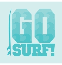 Go surfing typography surfing t-shirts vector