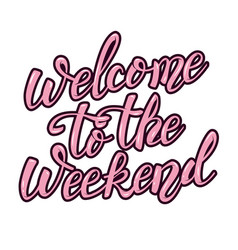 Welcome to the weekend hand lettering phrase vector