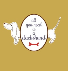 All you need is a dachshund vector image