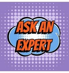 Ask an expert comic book bubble text retro style vector
