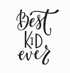 Best kid ever t-shirt quote lettering vector