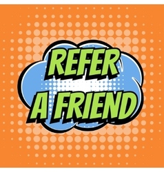 Refer a friend comic book bubble text retro style vector