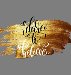 Dare to believe - hand lettering positive quote on vector