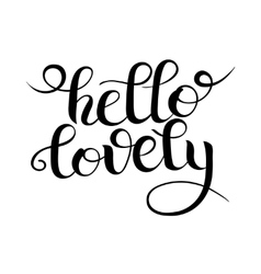 Black and white modern calligraphy hello lovely vector