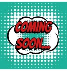 Coming soon comic book bubble text retro style vector image vector image