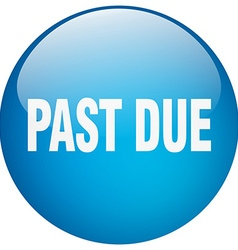 Past due blue round gel isolated push button vector
