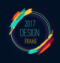 frame design 2017 round bright border art brush vector image