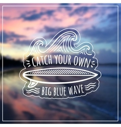 Catch your own big blue wave label on vector image
