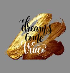 dreams come true - hand lettering positive quote vector image vector image
