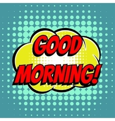 Good morning comic book bubble text retro style vector