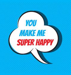 Comic speech bubble with phrase you make me super vector