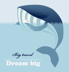 Whale ship and inspiring lettering Dream big vector image vector image