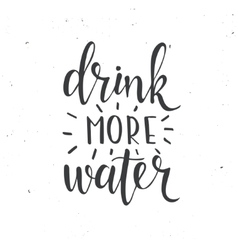 Drink more water hand drawn typography poster vector