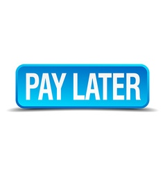 Pay later blue 3d realistic square isolated button vector image
