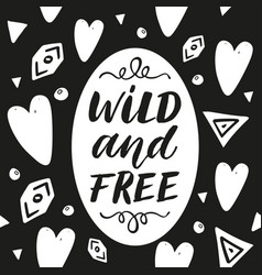 Wild and free hand drawn lettering phrase on vector