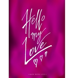 Hello my love greeting card with calligraphy vector