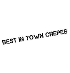 Best in town crepes rubber stamp vector