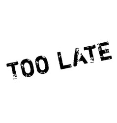 Too late rubber stamp vector