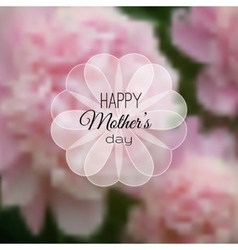 Happy Mothers Day card on blurred flower vector image