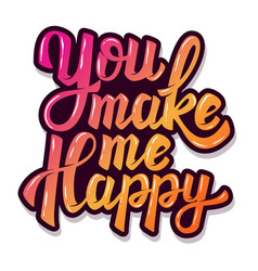 you make me happy hand drawn lettering phrase vector image vector image
