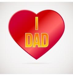 I love dad greetings card vector image