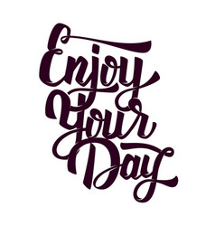 Enjoy your day hand drawn lettering phrase on vector
