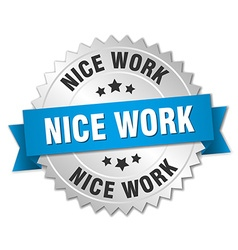 Nice work 3d silver badge with blue ribbon vector