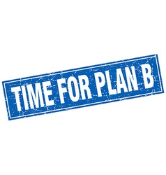 Time for plan b blue square grunge stamp on white vector
