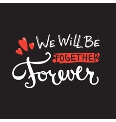 We will be together forever quote design vector