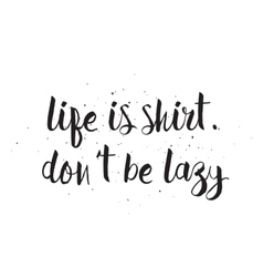 Life is shirt dont be lazy inscription greeting vector