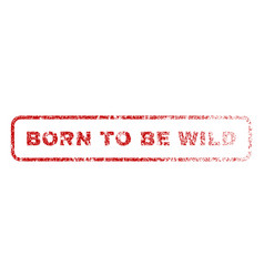 Born to be wild rubber stamp vector