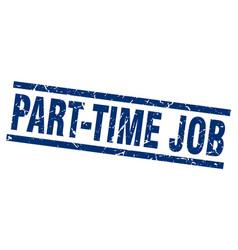Square grunge blue part-time job stamp vector
