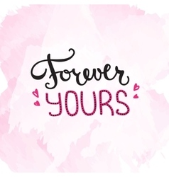 Forever yours quote design hand lettered vector