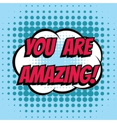 You are amazing comic book bubble text retro style vector