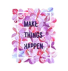 Make Things Happen - motivation poster vector image vector image