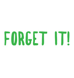 Forget it stamp typographic stamp vector