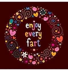 Enjoy every fart vector