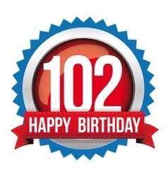 Hundred two years happy birthday badge ribbon vector